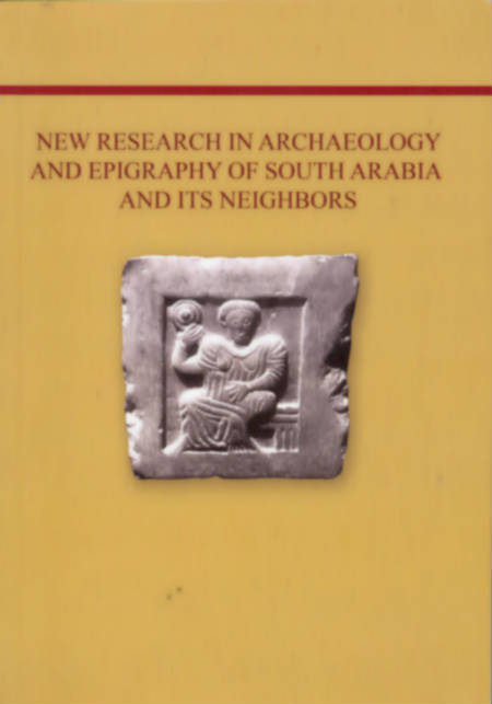 "New Research in Archaeology and Epigraphy of South Arabia and its Neighbors.  Proceedings of the ""Rencontres sabéennes 15"" Held in Moscow, May 25th – 27th, 2011."