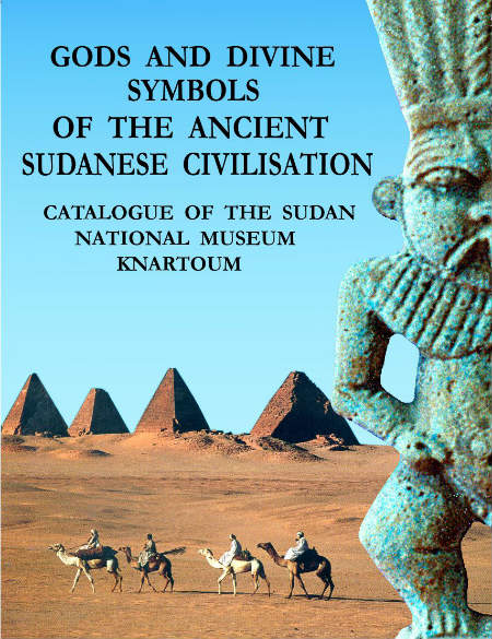 Gods and Divine Symbols of the Ancient Sudanese Civilization. Catalogue of the Sudan National Museum in Khartoum